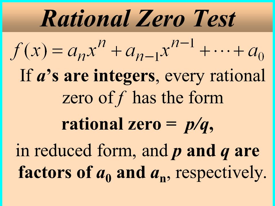 Rational Zero Test If a's are integers, every rational zero of f has the form. rational zero = p/q,