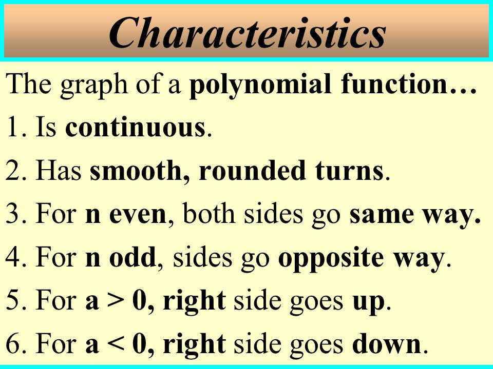 Characteristics The graph of a polynomial function… 1. Is continuous.