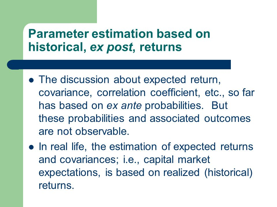 Parameter estimation based on historical, ex post, returns