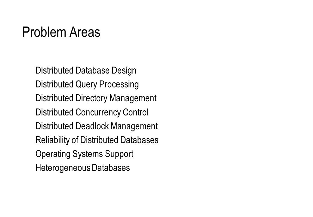 Problem Areas Distributed Database Design Distributed Query Processing