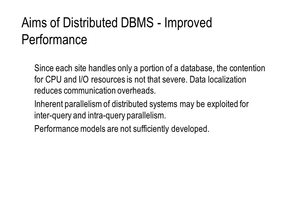 Aims of Distributed DBMS - Improved Performance