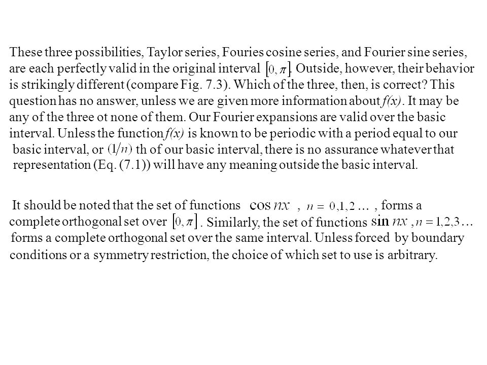 These three possibilities, Taylor series, Fouries cosine series, and Fourier sine series,