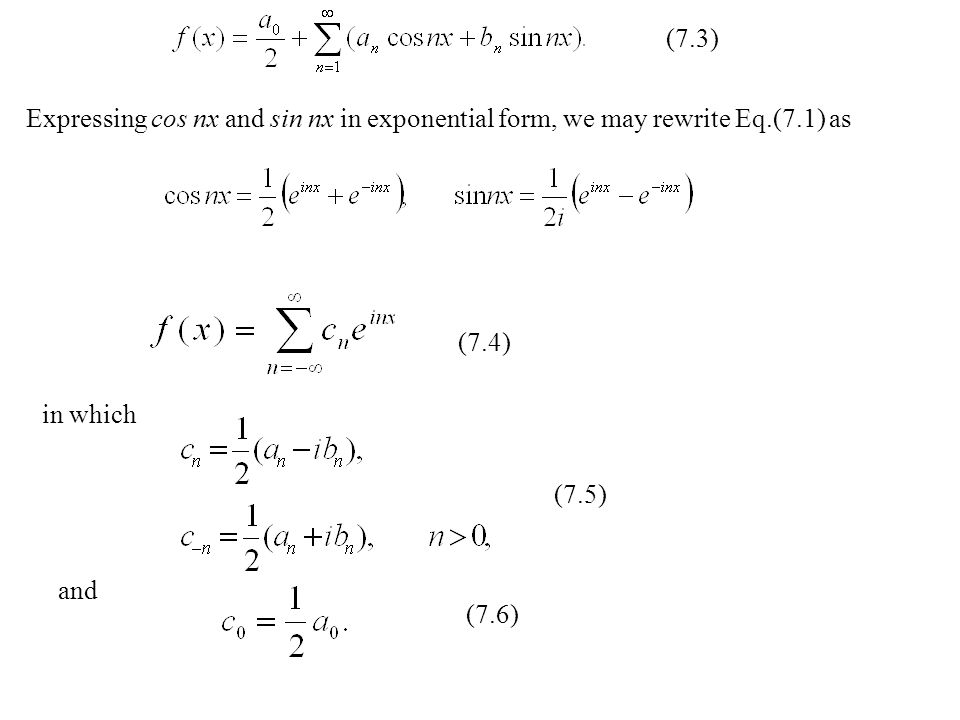 (7.3) Expressing cos nx and sin nx in exponential form, we may rewrite Eq.(7.1) as. (7.4) in which.