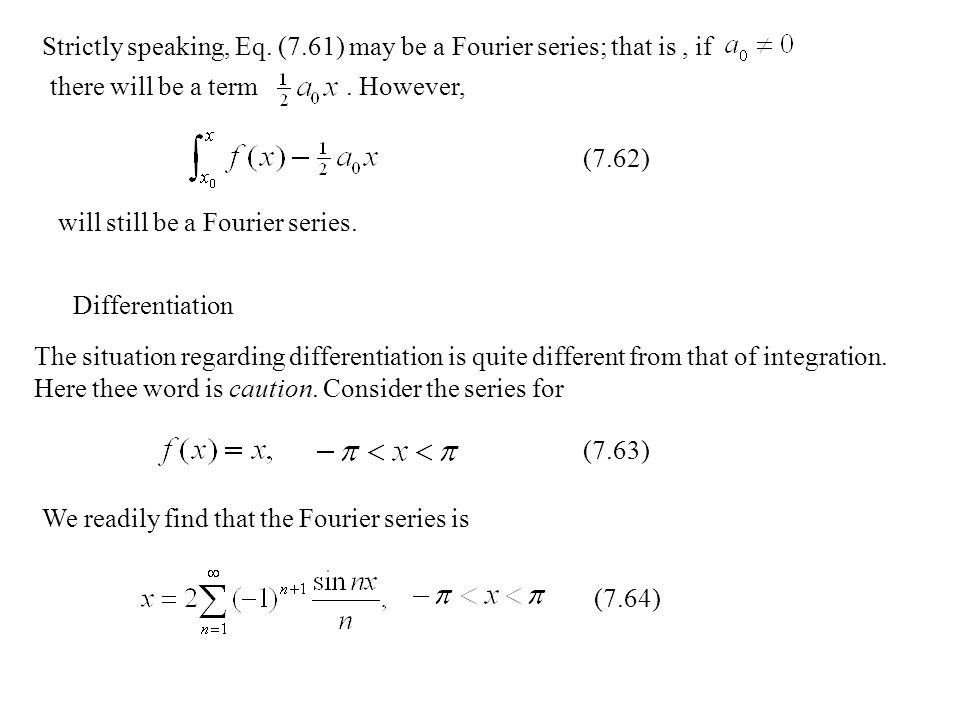 Strictly speaking, Eq. (7.61) may be a Fourier series; that is , if