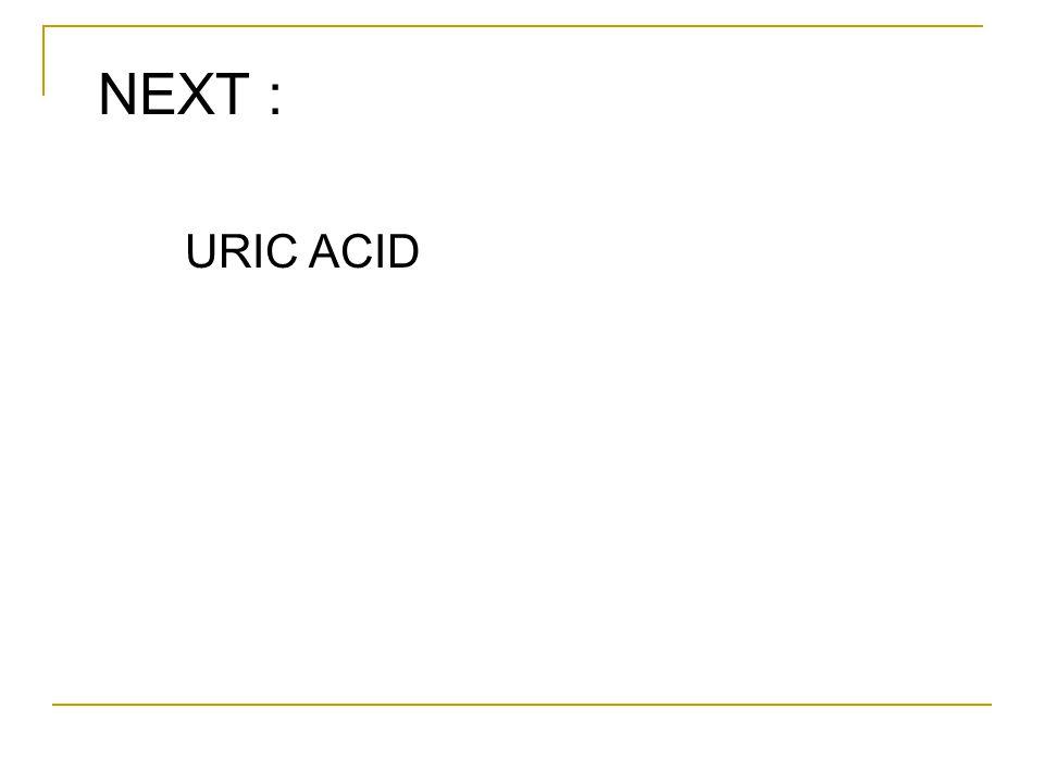 NEXT : URIC ACID
