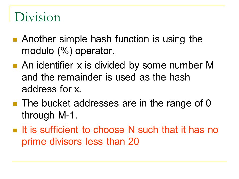 Division Another simple hash function is using the modulo (%) operator.