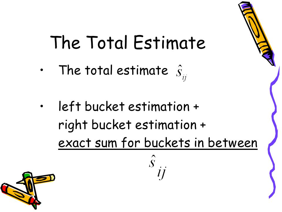 The Total Estimate The total estimate left bucket estimation +