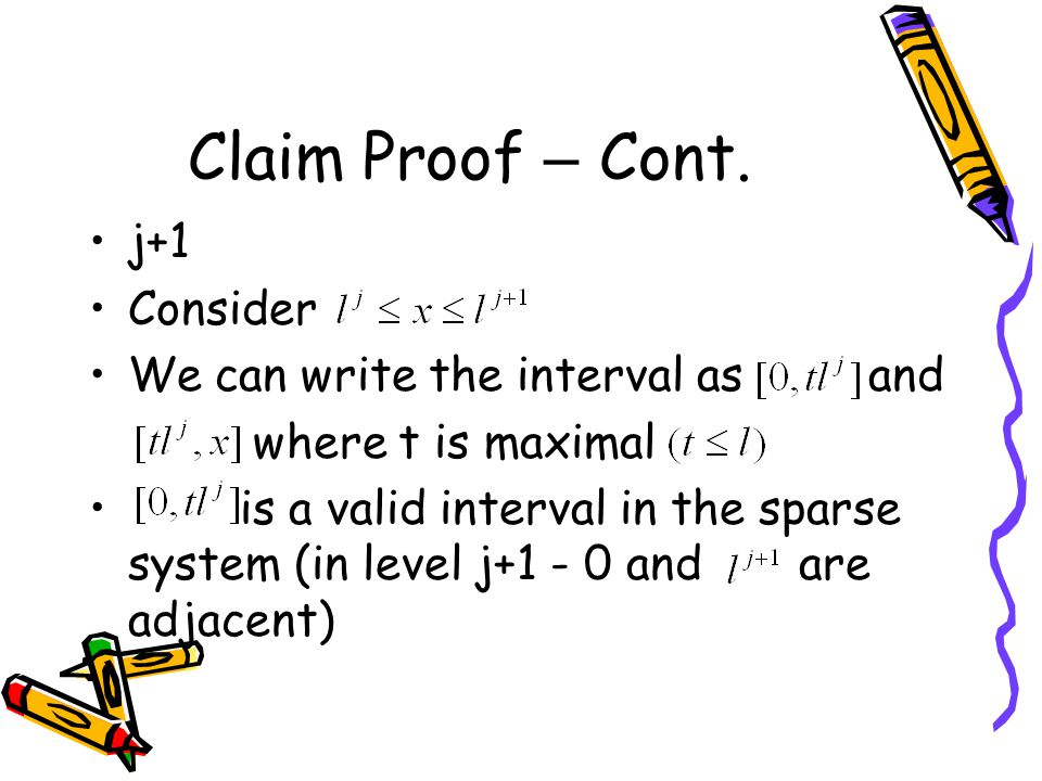 Claim Proof – Cont. j+1 Consider We can write the interval as and