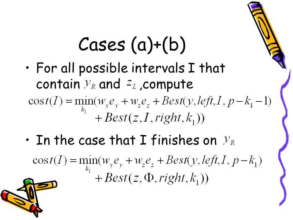 Cases (a)+(b) For all possible intervals I that contain and ,compute
