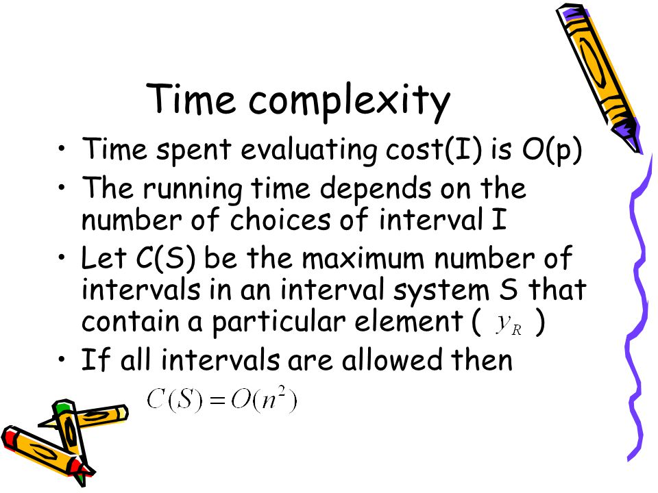 Time complexity Time spent evaluating cost(I) is O(p)