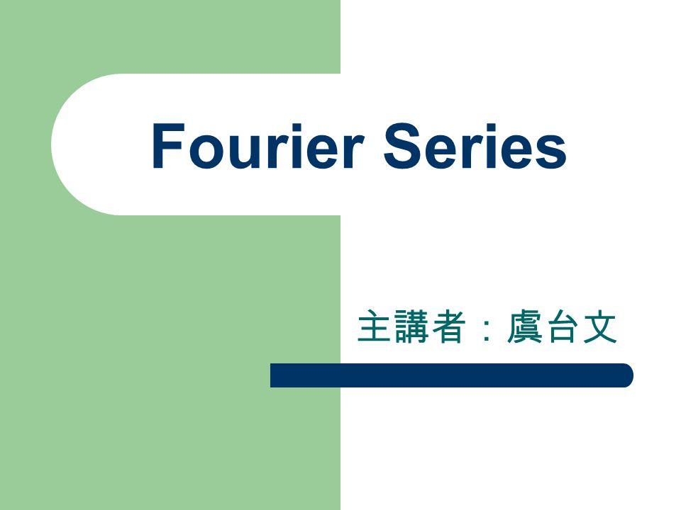 Fourier Series 主講者:虞台文