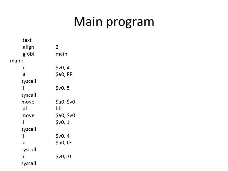 Main program .text .align 2 .globl main main: li $v0, 4 la $a0, PR