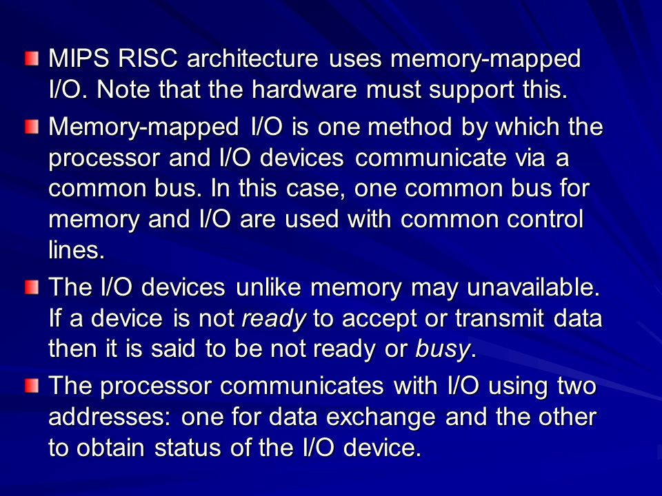 MIPS RISC architecture uses memory-mapped I/O