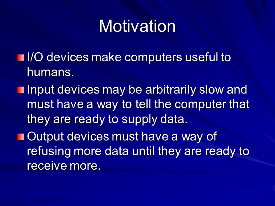 Motivation I/O devices make computers useful to humans.