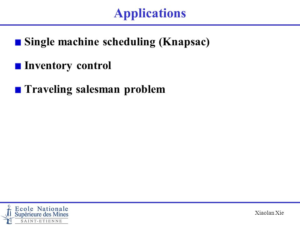 Applications Single machine scheduling (Knapsac) Inventory control
