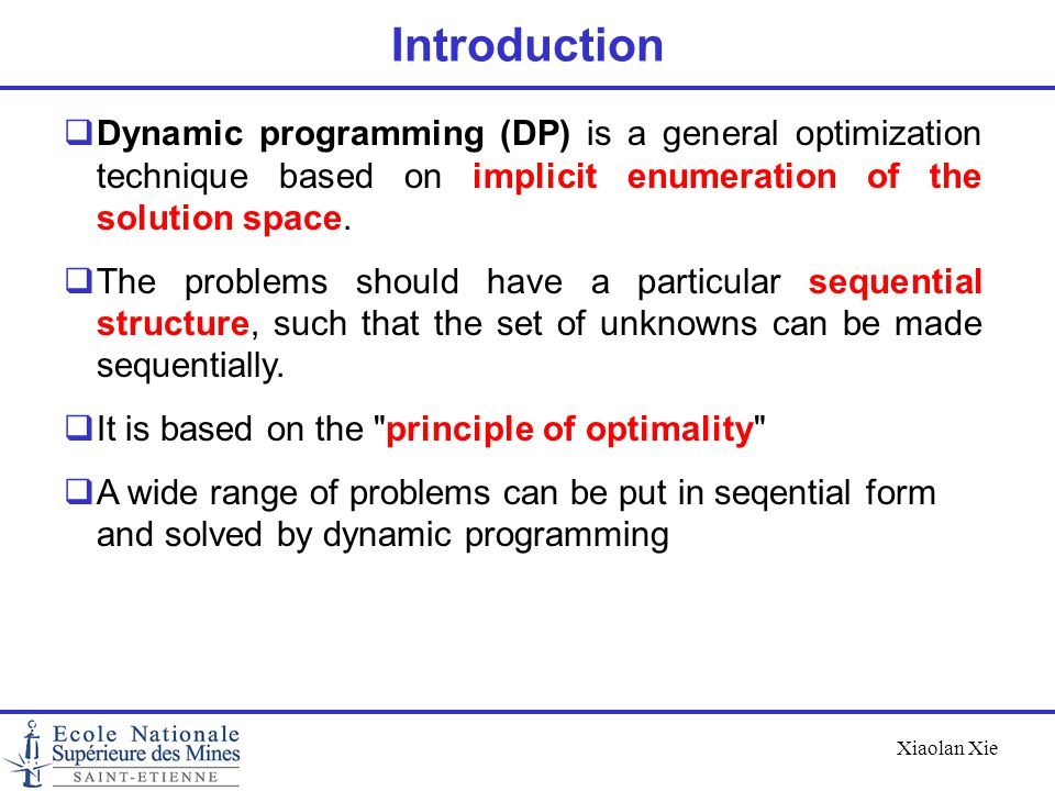 Introduction Dynamic programming (DP) is a general optimization technique based on implicit enumeration of the solution space.