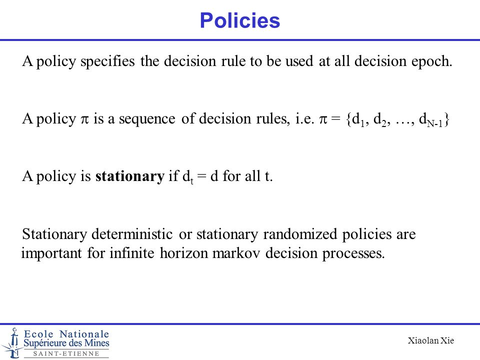 Policies A policy specifies the decision rule to be used at all decision epoch.