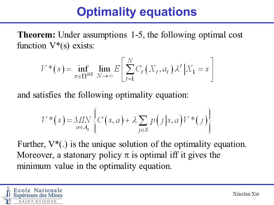 Optimality equations Theorem: Under assumptions 1-5, the following optimal cost function V*(s) exists: