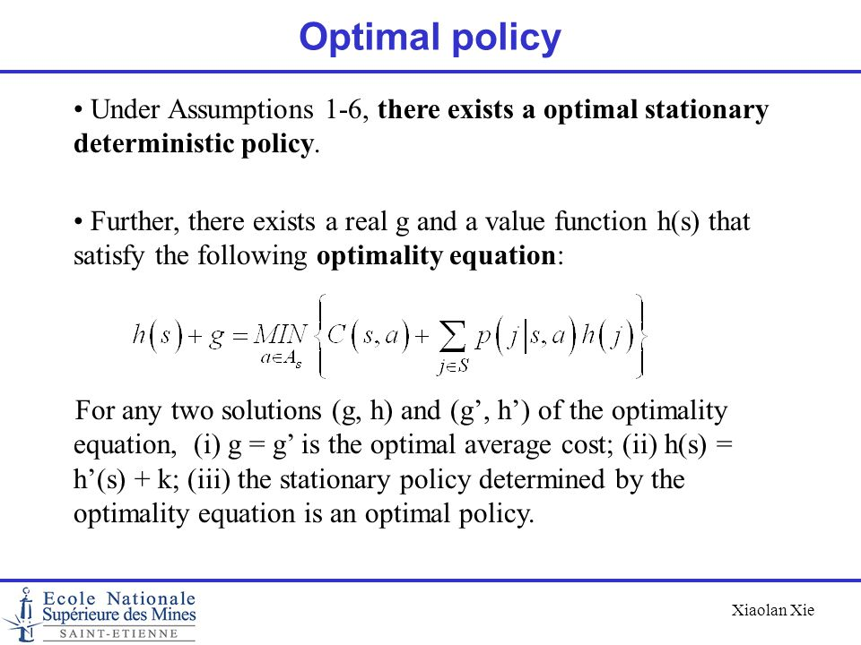 Optimal policy Under Assumptions 1-6, there exists a optimal stationary deterministic policy.