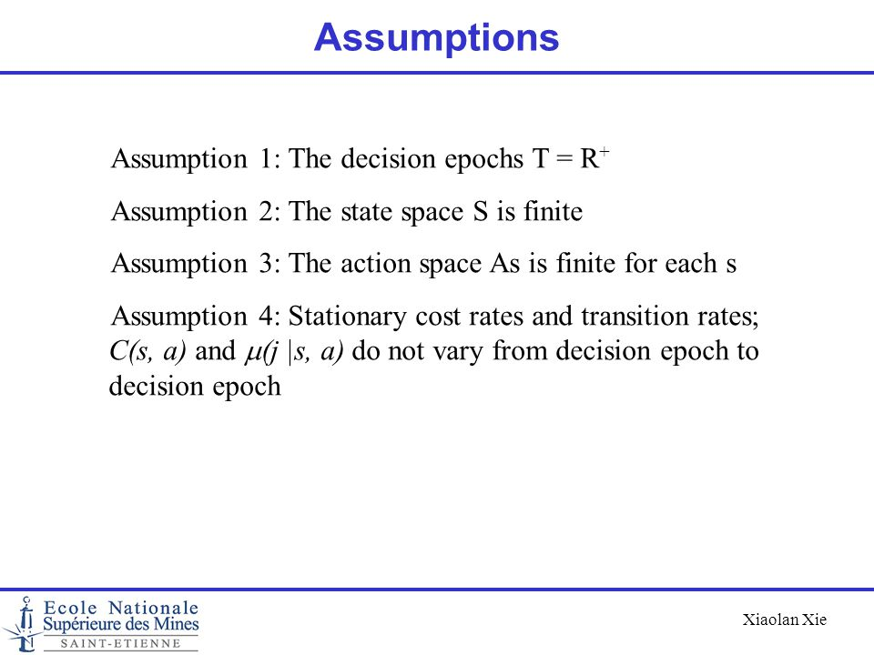 Assumptions Assumption 1: The decision epochs T = R+