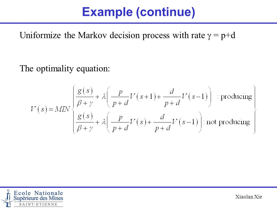 Example (continue) Uniformize the Markov decision process with rate g = p+d.