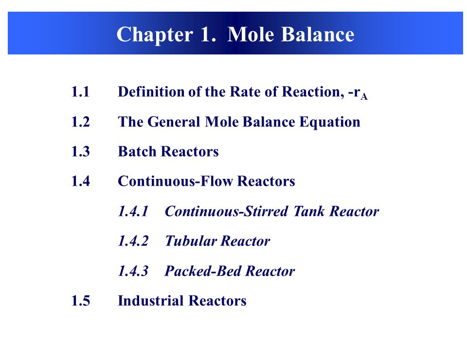 Chapter 1. Mole Balance 1.1 Definition of the Rate of Reaction, -rA
