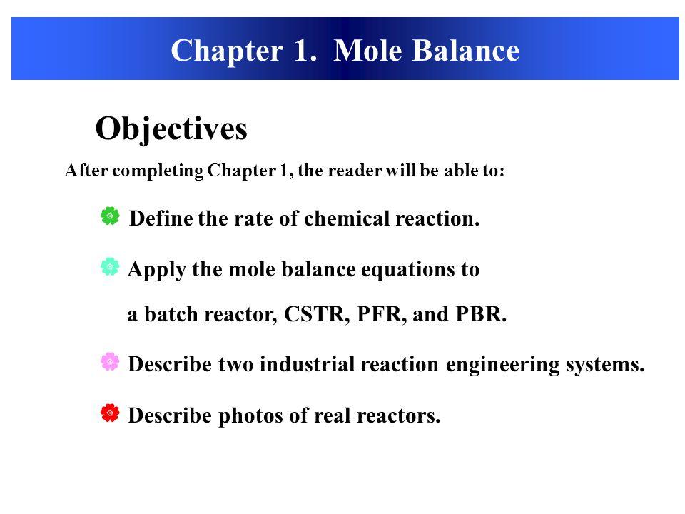 Objectives Chapter 1. Mole Balance