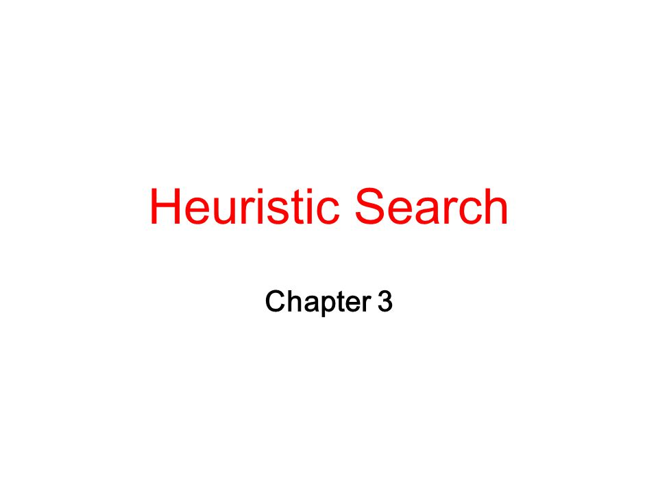 Heuristic Search Chapter 3