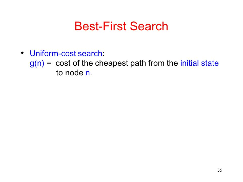 Best-First Search Uniform-cost search: