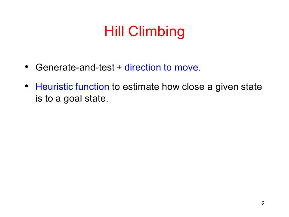 Hill Climbing Generate-and-test + direction to move.