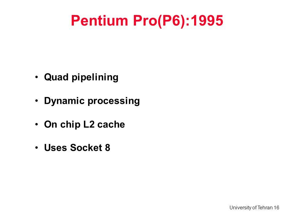 Pentium Pro(P6):1995 Quad pipelining Dynamic processing
