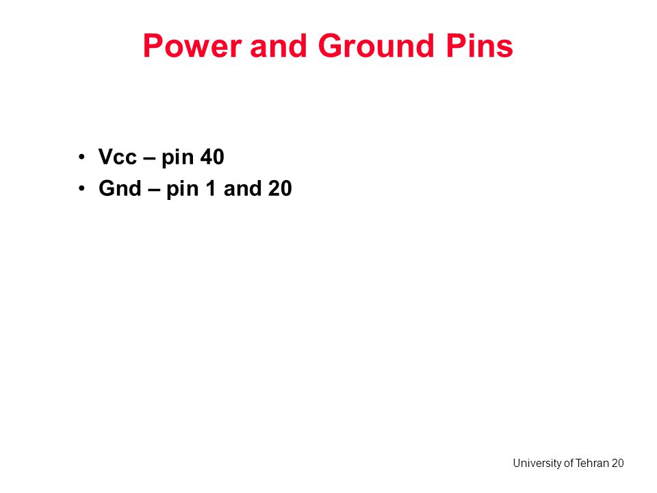 Power and Ground Pins Vcc – pin 40 Gnd – pin 1 and 20