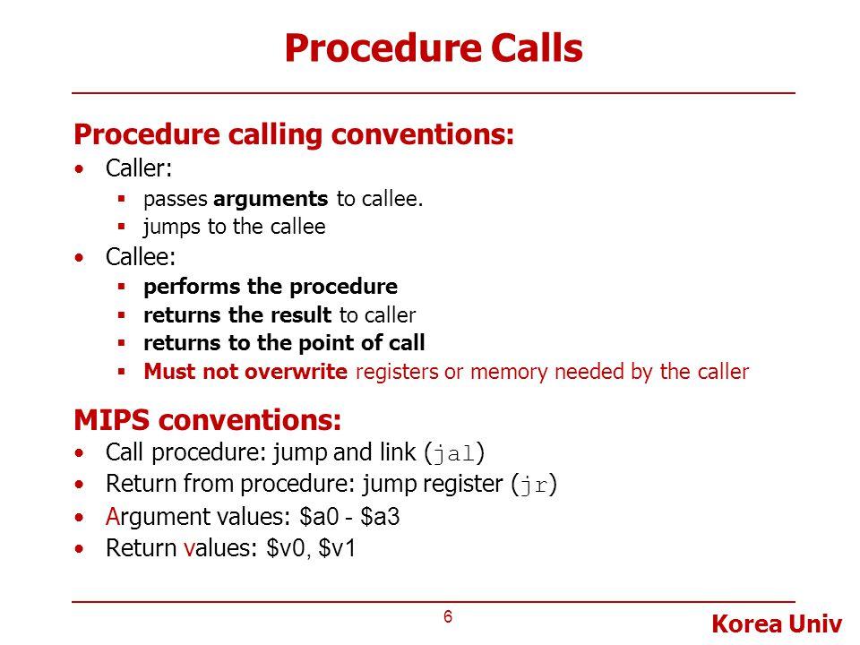 Procedure Calls Procedure calling conventions: MIPS conventions: