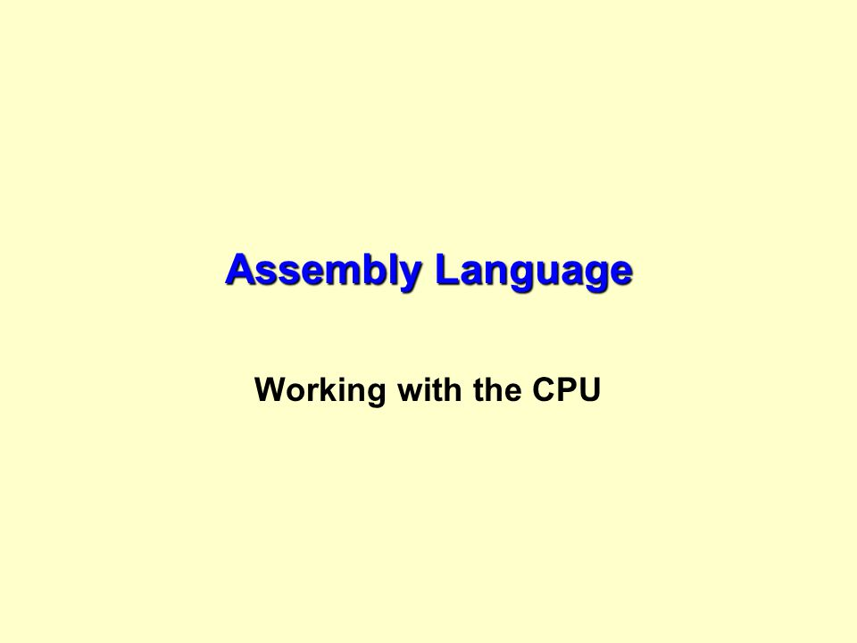Assembly Language Working with the CPU