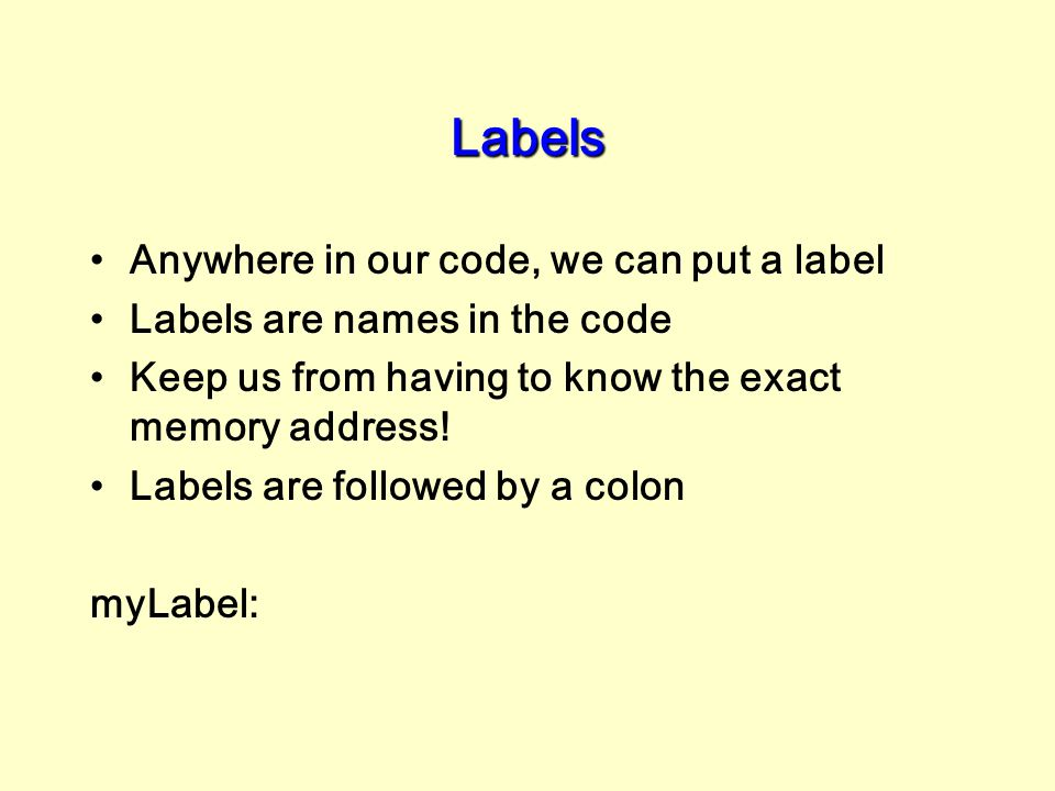 Labels Anywhere in our code, we can put a label