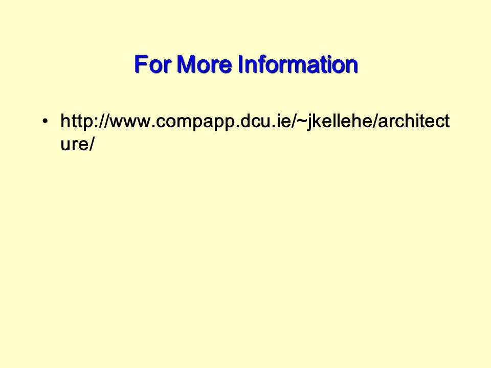 For More Information http://www.compapp.dcu.ie/~jkellehe/architecture/