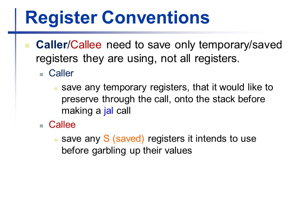 Register Conventions Caller/Callee need to save only temporary/saved registers they are using, not all registers.
