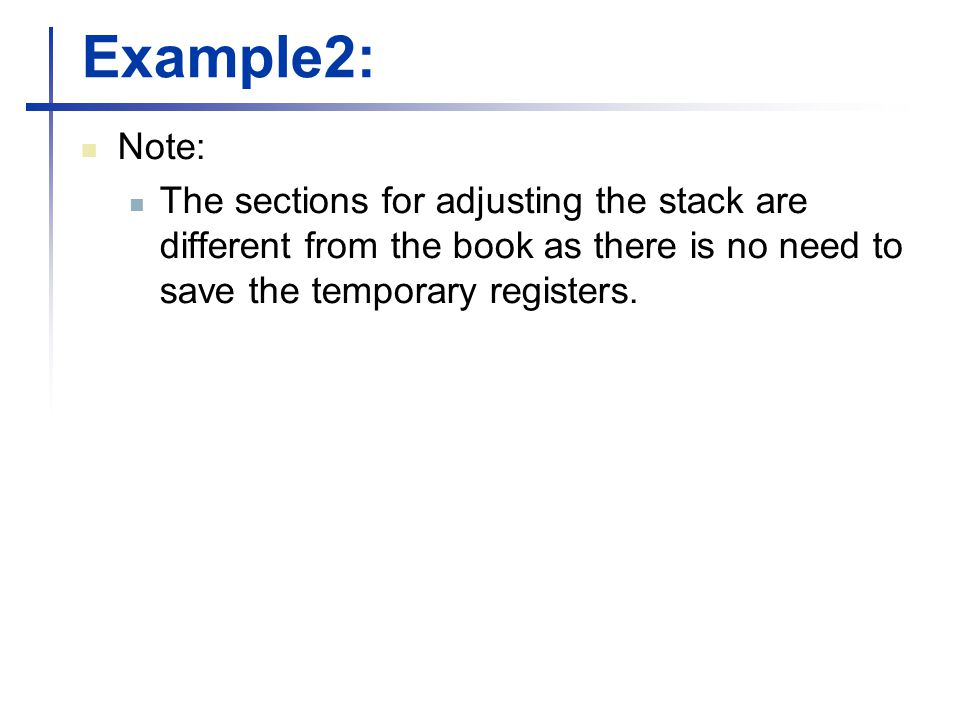 Example2: Note: The sections for adjusting the stack are different from the book as there is no need to save the temporary registers.