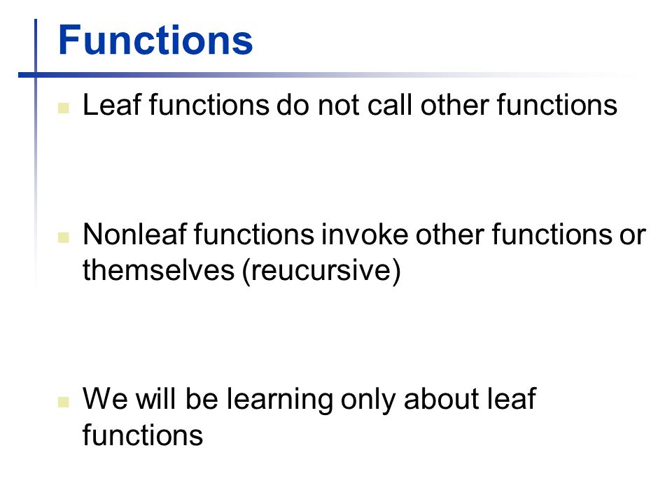 Functions Leaf functions do not call other functions