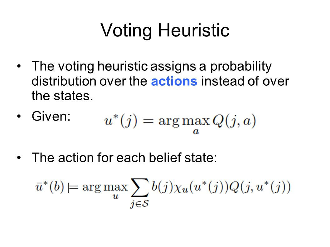Voting Heuristic The voting heuristic assigns a probability distribution over the actions instead of over the states.