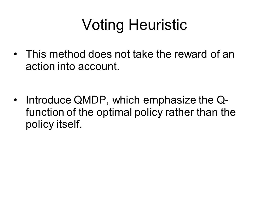 Voting Heuristic This method does not take the reward of an action into account.
