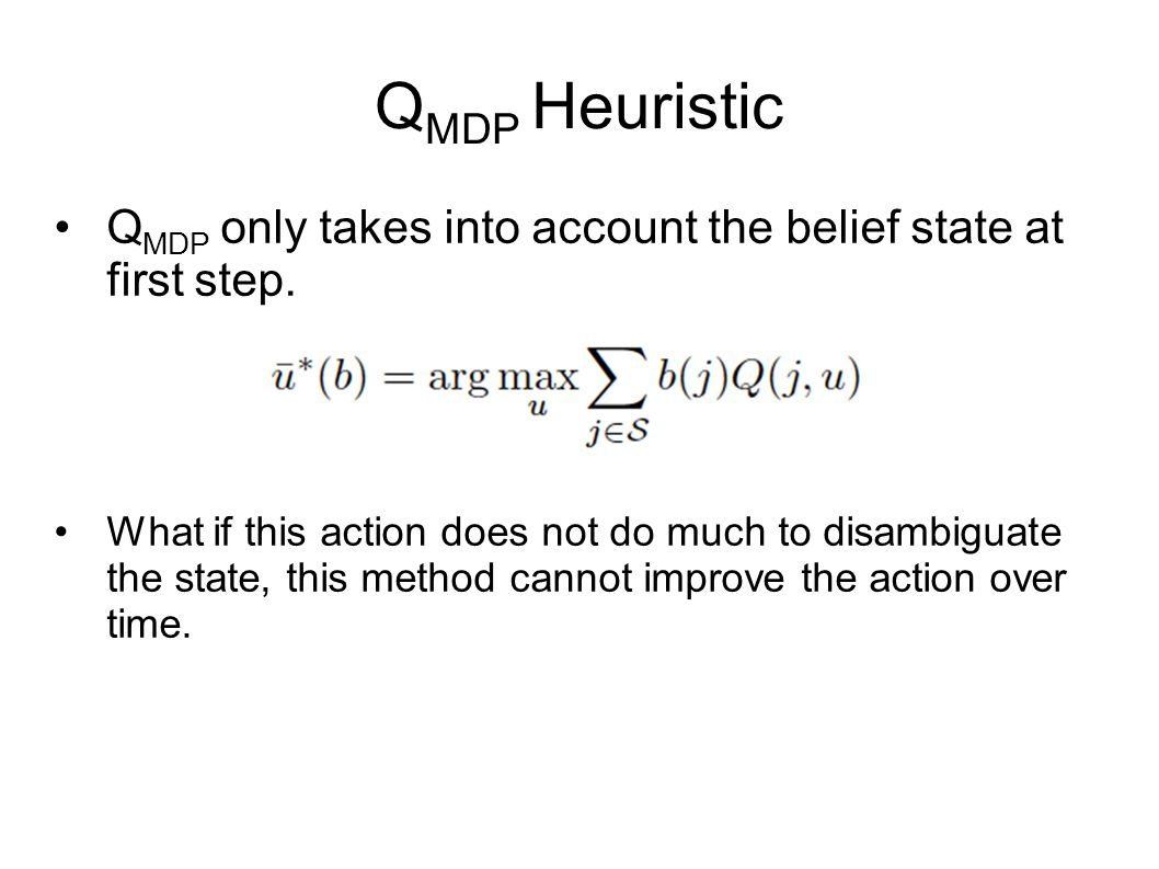 QMDP Heuristic QMDP only takes into account the belief state at first step.