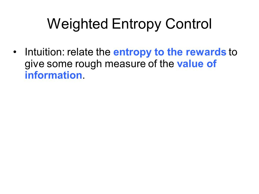 Weighted Entropy Control