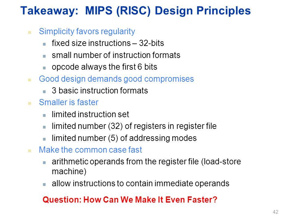 Takeaway: MIPS (RISC) Design Principles