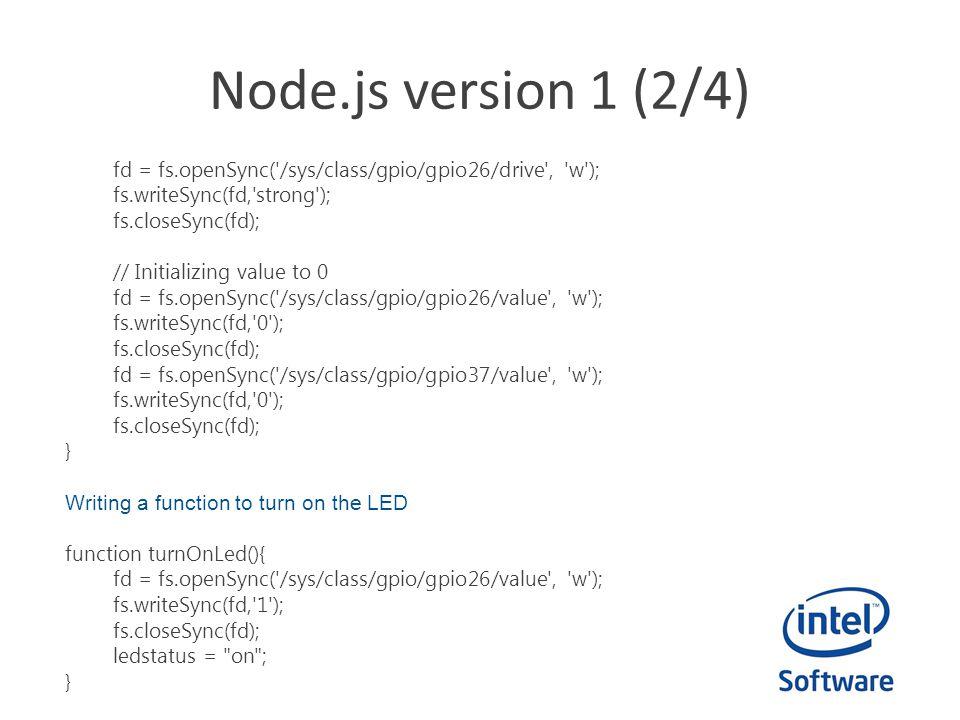 Node.js version 1 (2/4) fd = fs.openSync( /sys/class/gpio/gpio26/drive , w ); fs.writeSync(fd, strong );