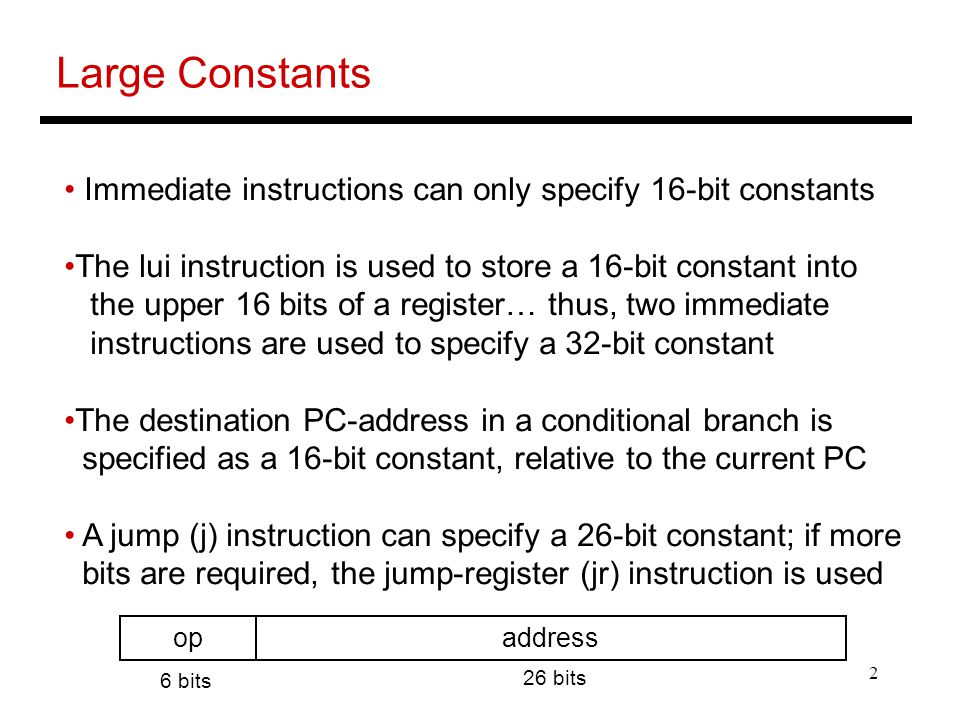 Large Constants Immediate instructions can only specify 16-bit constants. The lui instruction is used to store a 16-bit constant into.