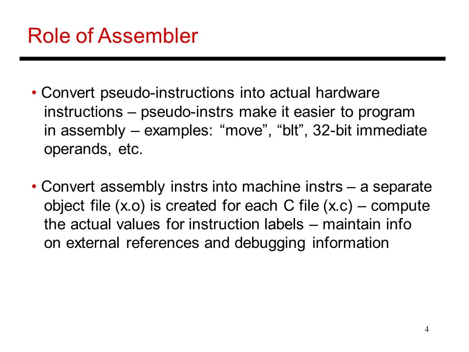 Role of Assembler Convert pseudo-instructions into actual hardware