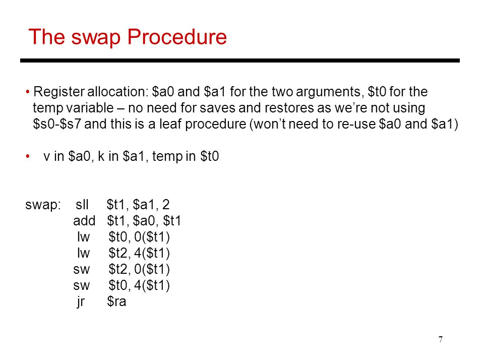 The swap Procedure Register allocation: $a0 and $a1 for the two arguments, $t0 for the.