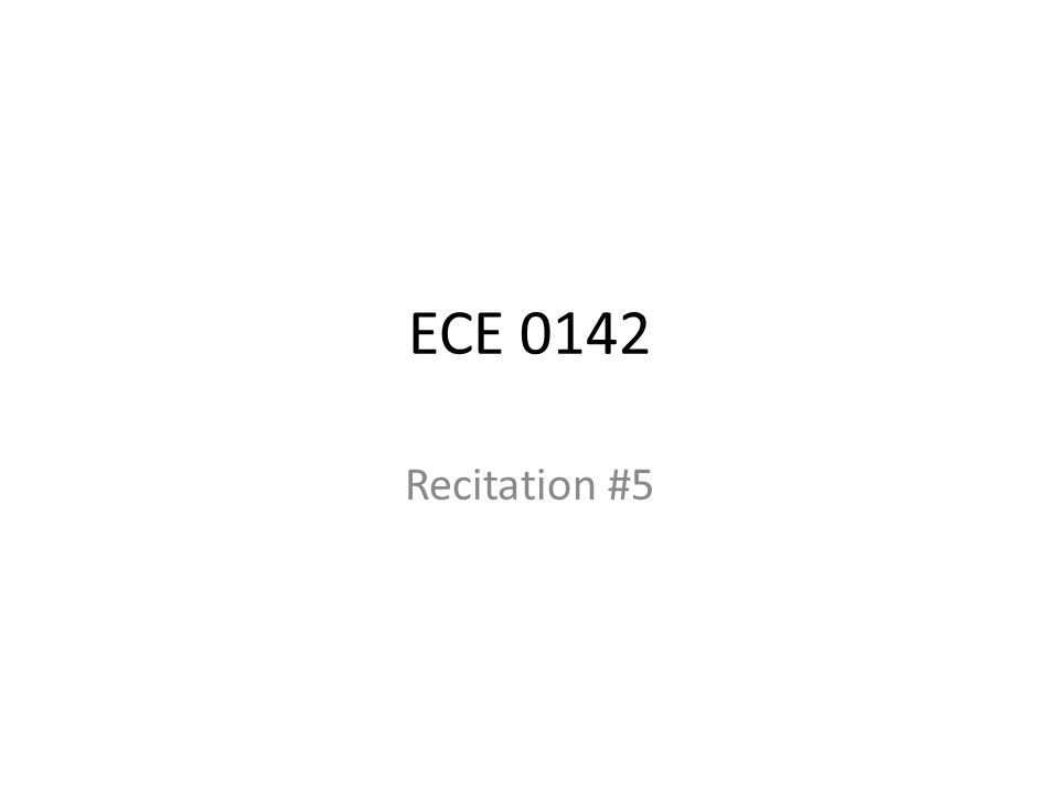ECE 0142 Recitation #5