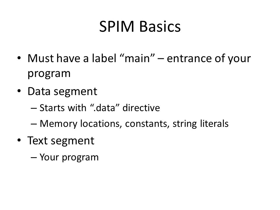 SPIM Basics Must have a label main – entrance of your program
